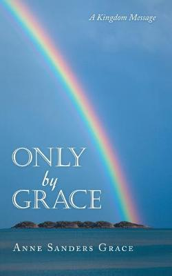 Only by Grace: A Kingdom Message (Paperback)