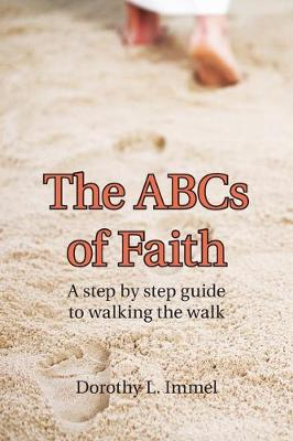 The Abcs of Faith: A Step by Step Guide to Walking the Walk (Paperback)