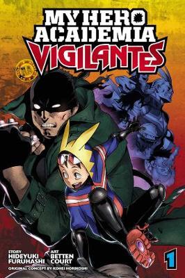 My Hero Academia: Vigilantes, Vol. 1 - My Hero Academia: Vigilantes 1 (Paperback)