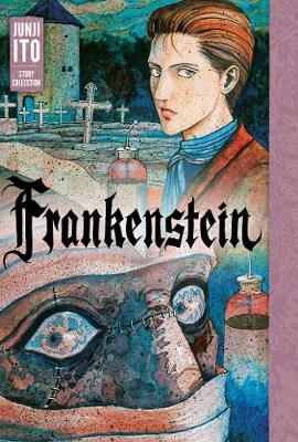 Frankenstein: Junji Ito Story Collection - Junji Ito (Hardback)