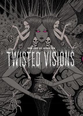 The Art of Junji Ito: Twisted Visions - Junji Ito (Hardback)