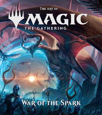 The Art of Magic: The Gathering - War of the Spark - The Art of Magic: The Gathering (Hardback)