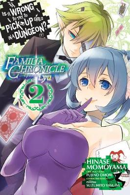 Is It Wrong to Try to Pick Up Girls in a Dungeon? Familia Chronicle Episode Lyu, Vol. 2 (manga) (Paperback)
