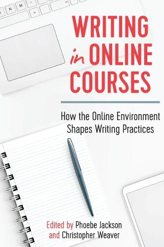 Writing in Online Courses: How the Online Environment Shapes Writing Practices (Paperback)