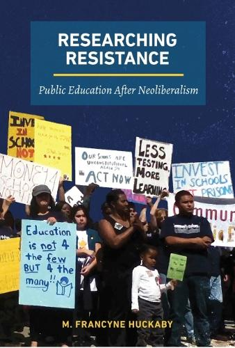Researching Resistance: Public Education after Neoliberalism (Paperback)
