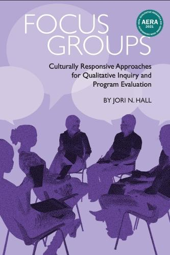 Focus Groups: Culturally Responsive Approaches for Qualitative Inquiry and Program Evaluation - Qualitative Research Methodologies: Traditions, Designs, and Pedagogies (Hardback)