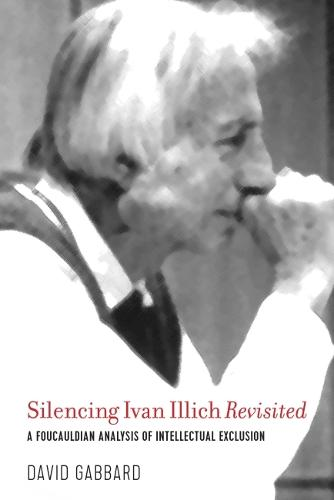 Silencing Ivan Illich Revisited: A Foucauldian Analysis of Intellectual Exclusion (Paperback)