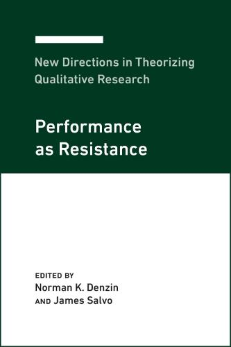 New Directions in Theorizing Qualitative Research: Performance as Resistance - New Directions in Theorizing Qualitative Research 3 (Hardback)