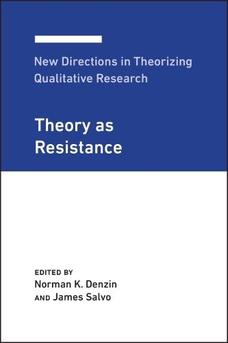New Directions in Theorizing Qualitative Research: Theory as Resistance - New Directions in Theorizing Qualitative Research 3 (Hardback)