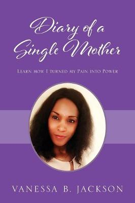 Diary of a Single Mother: Learn How I Turned My Pain Into Power (Paperback)