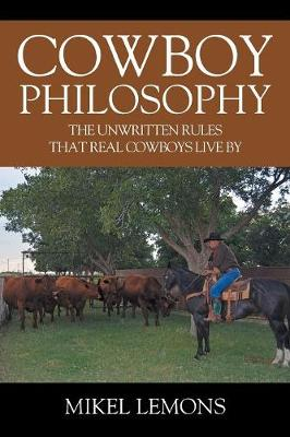 Cowboy Philosophy: The Unwritten Rules that Real Cowboys Live By (Paperback)