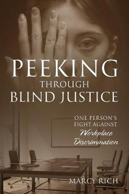 Peeking Through Blind Justice: One Person's Fight Against Workplace Discrimination (Paperback)