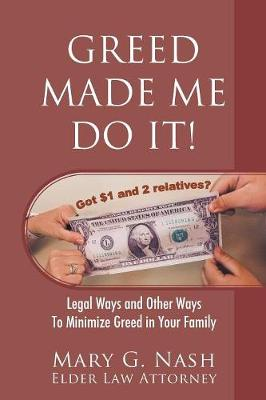 Greed Made Me Do It! Legal Ways and Other Ways to Minimize Greed in Your Family (Paperback)