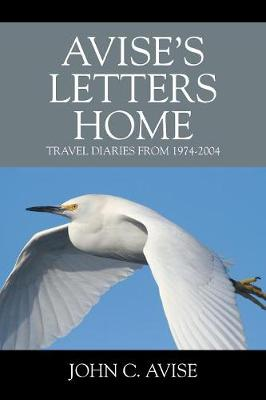 Avise's Letters Home: Travel Diaries from 1974-2004 (Paperback)