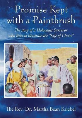 Promise Kept with a Paintbrush: The Story of a Holocaust Survivor Who Lives to Illustrate the Life of Christ (Paperback)
