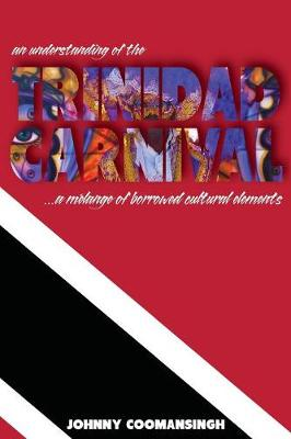 An Understanding of the Trinidad Carnival: ...A Melange of Borrowed Cultural Elements (Paperback)