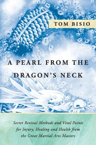 A Pearl from the Dragon's Neck: Secret Revival Methods & Vital Points for Injury, Healing and Health from the Great Martial Arts Masters (Paperback)