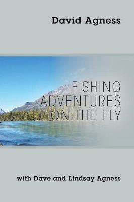 Fishing Adventures on the Fly with Dave and Lindsay Agness (Paperback)