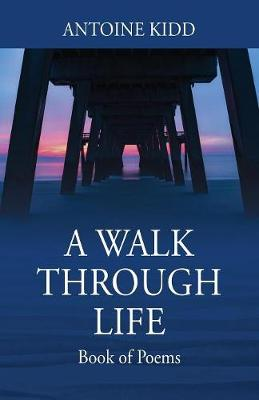 A Walk Through Life: Book of Poems (Paperback)