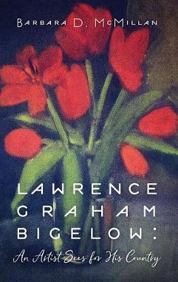Lawrence Graham Bigelow: An Artist Sees for His Country (Hardback)