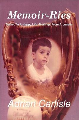MEMOIR-RIES Secret to a Happy Life: Musings from a Lunatic (Paperback)