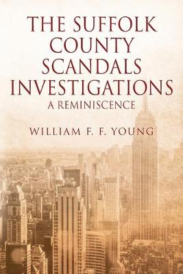 The Suffolk County Scandals Investigations: A Reminiscence (Paperback)