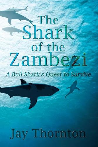 The Shark of the Zambezi: A Bull Shark's Quest to Survive (Paperback)