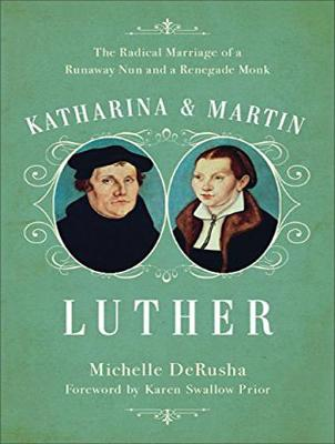 Katharina and Martin Luther: The Radical Marriage of a Runaway Nun and a Renegade Monk (CD-Audio)