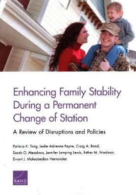 Enhancing Family Stability During a Permanent Change of Station: A Review of Disruptions and Policies (Paperback)