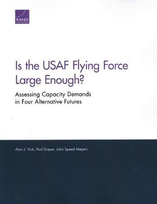 Is the USAF Flying Force Large Enough?: Assessing Capacity Demands in Four Alternative Futures (Paperback)