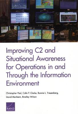 Improving C2 and Situational Awareness for Operations in and Through the Information Environment (Paperback)
