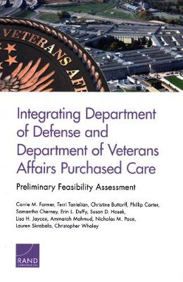 Integrating Department of Defense and Department of Veterans Affairs Purchased Care: Preliminary Feasibility Assessment (Paperback)