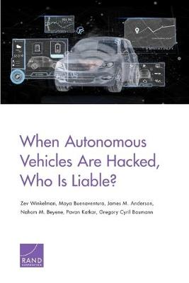 When Autonomous Vehicles Are Hacked, Who Is Liable? (Paperback)