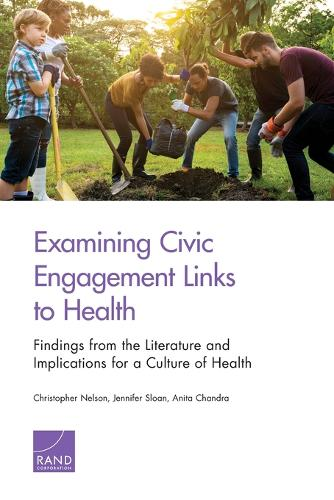 Examining Civic Engagement Links to Health: Findings from the Literature and Implications for a Culture of Health (Paperback)
