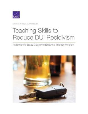 Teaching Skills to Reduce DUI Recidivism: An Evidence-Based Cognitive Behavioral Therapy Program (Paperback)