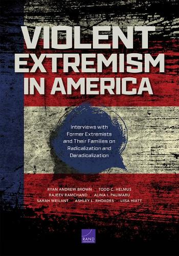 Violent Extremism in America: Interviews with Former Extremists and Their Families on Radicalization and Deradicalization (Paperback)
