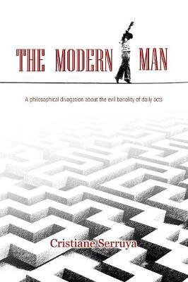 The Modern Man: A philosophical divagation about the evil banality of daily acts (Paperback)
