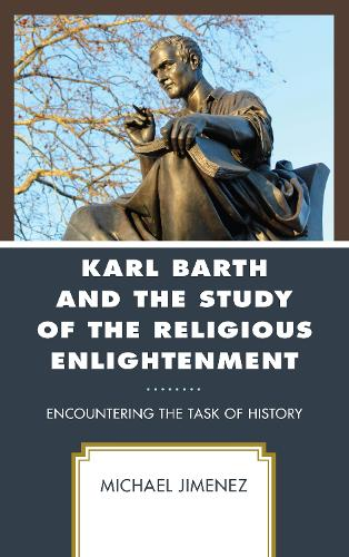 Karl Barth and the Study of the Religious Enlightenment: Encountering the Task of History (Hardback)