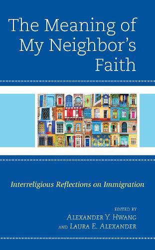 The Meaning of My Neighbor's Faith: Interreligious Reflections on Immigration (Hardback)