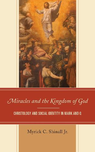 Miracles and the Kingdom of God: Christology and Social Identity in Mark and Q (Hardback)