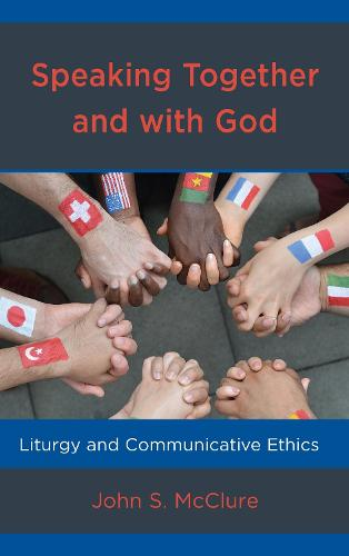 Speaking Together and with God: Liturgy and Communicative Ethics (Hardback)