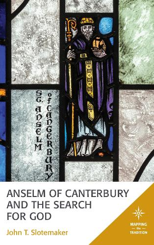 Anselm of Canterbury and the Search for God - Mapping the Tradition (Hardback)