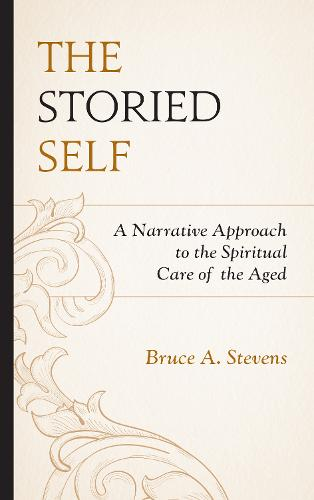 The Storied Self: A Narrative Approach to the Spiritual Care of the Aged (Hardback)