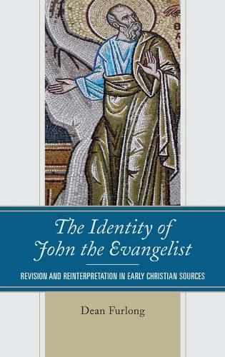 The Identity of John the Evangelist: Revision and Reinterpretation in Early Christian Sources (Hardback)
