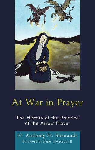 At War in Prayer: The History of the Practice of the Arrow Prayer (Hardback)