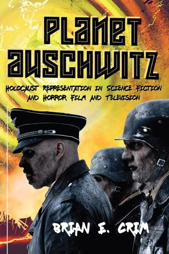 Planet Auschwitz: Holocaust Representation in Science Fiction and Horror Film and Television (Paperback)