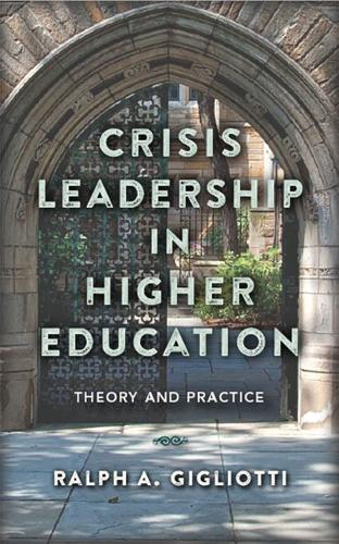 Crisis Leadership in Higher Education: Theory and Practice (Hardback)