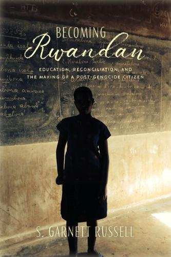 Becoming Rwandan: Education, Reconciliation, and the Making of a Post-Genocide Citizen - Genocide, Political Violence, Human Rights (Paperback)