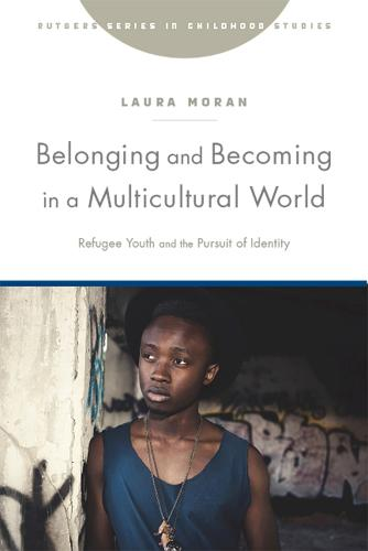 Belonging and Becoming in a Multicultural World: Refugee Youth and the Pursuit of Identity - Rutgers Series in Childhood Studies (Hardback)