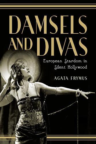 Damsels and Divas: European Stardom in Silent Hollywood (Hardback)